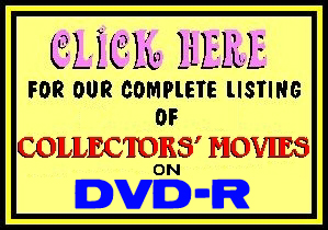 CLICK for COLLECTOR'S VIDEOTAPES